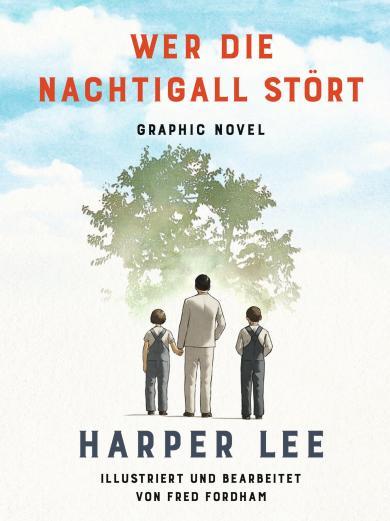 Harper Lee, Fred Fordham: Wer die Nachtigall stört ... Graphic Novel
