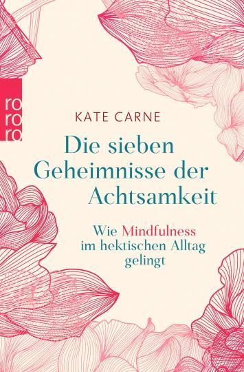 Kate Carne: Die sieben Geheimnisse der Achtsamkeit