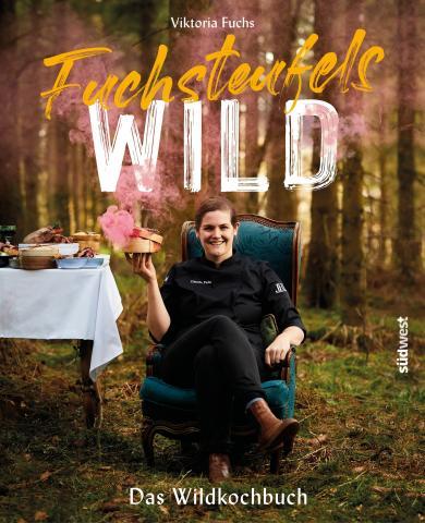 Viktoria Fuchs: Fuchsteufelswild - Das Wildkochbuch