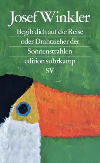 Josef Winkler: Begib dich auf die Reise oder Drahtzieher der Sonnenstrahlen