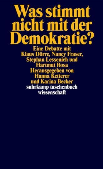 Klaus Dörre, Nancy Fraser, Stephan Lessenich, Hartmut Rosa, Karina Becker, Hanna Ketterer: Was stimmt nicht mit der Demokratie?