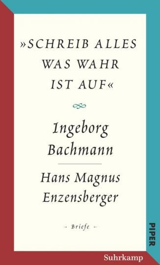 Ingeborg Bachmann, Hans Magnus Enzensberger: »schreib alles was wahr ist auf«
