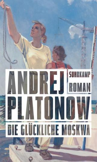 Andrej Platonow: Die glückliche Moskwa