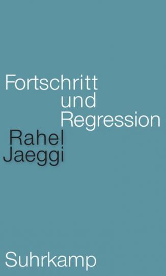 Rahel Jaeggi: Fortschritt und Regression