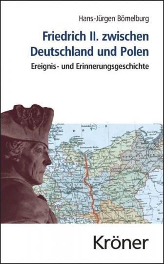 Hans-Jürgen Bömelburg: Friedrich II. zwischen Deutschland und Polen