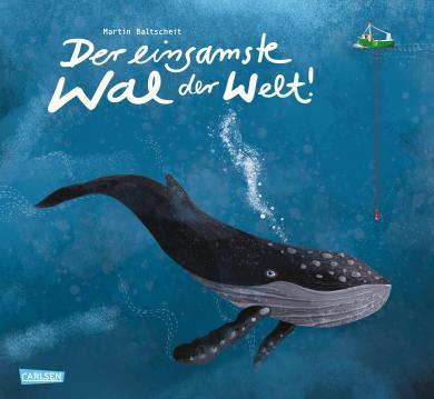 Martin Baltscheit: Der einsamste Wal der Welt