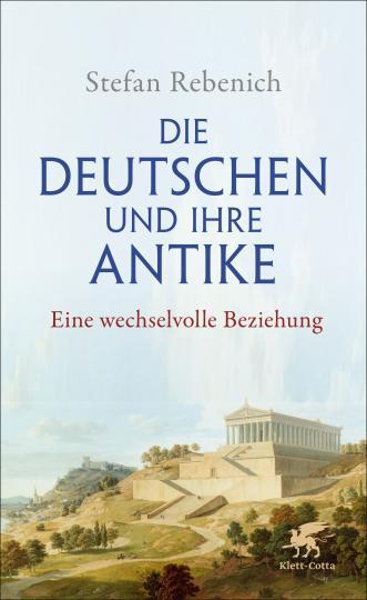 Stefan Rebenich: Die Deutschen und ihre Antike