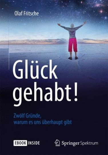 Olaf Fritsche: Glück gehabt! Zwölf Gründe, warum es uns überhaupt gibt