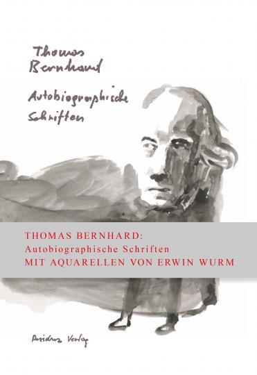 Thomas Bernhard, Erwin Wurm: Autobiographische Schriften in einem Band