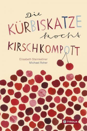 Elisabeth Steinkellner, Roher, Michael, Michael Roher: Die Kürbiskatze kocht Kirschkompott