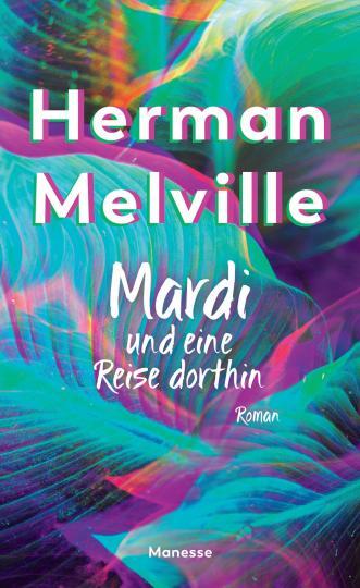 Herman Melville: Mardi und eine Reise dorthin