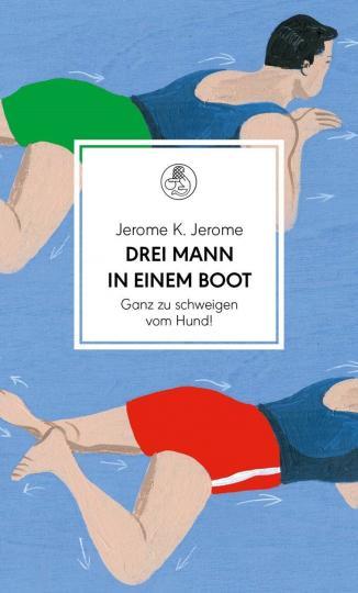Jerome K. Jerome: Drei Mann in einem Boot. Ganz zu schweigen vom Hund!