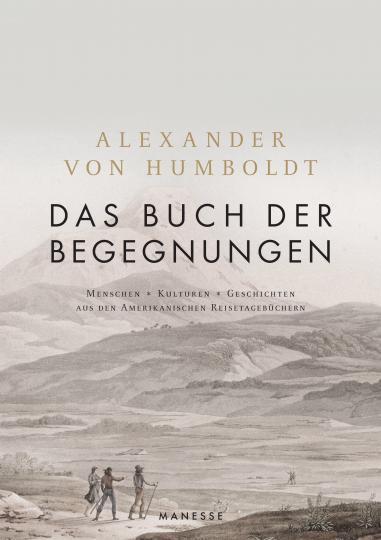 Alexander von Humboldt, Ottmar Ette: Das Buch der Begegnungen