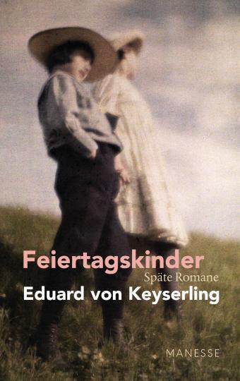 Eduard von Keyserling: Feiertagskinder - Späte Romane