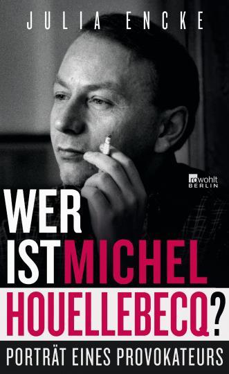 Julia Encke: Wer ist Michel Houellebecq?