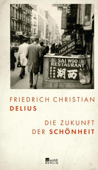 Friedrich Christian Delius: Die Zukunft der Schönheit