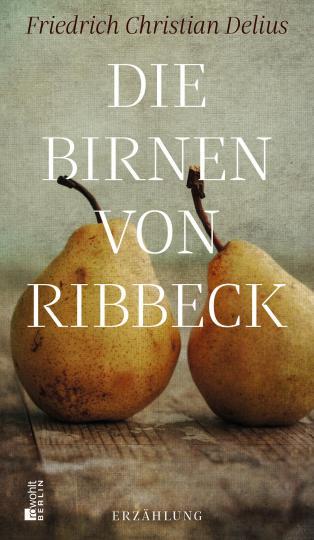 Friedrich Christian Delius: Die Birnen von Ribbeck