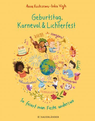 Anne Kostrzewa, Inka Vigh: Geburtstag, Karneval & Lichterfest - So feiert man Feste anderswo