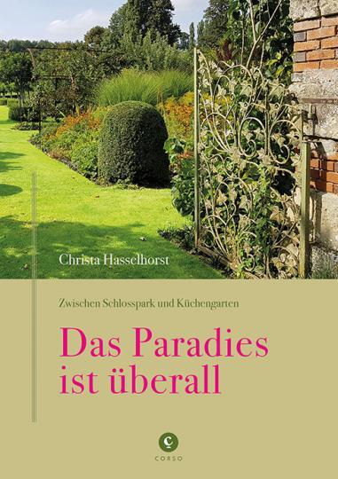 Christa Hasselhorst: Zwischen Schlosspark und Küchengarten   DAS PARADIES IST ÜBERALL