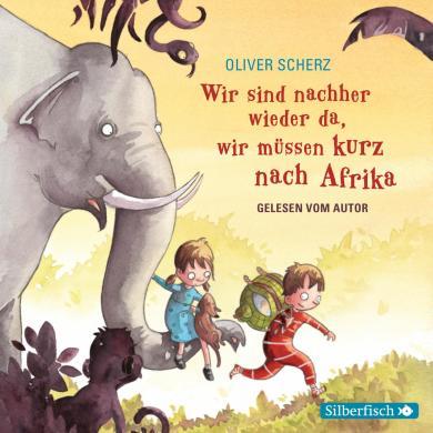 Oliver Scherz: Wir sind nachher wieder da, wir müssen kurz nach Afrika - Autorenlesung