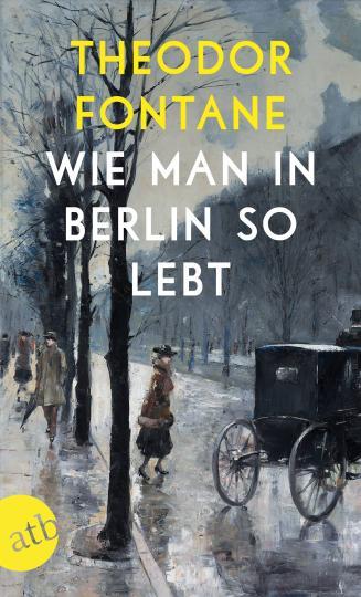 Theodor Fontane: Wie man in Berlin so lebt