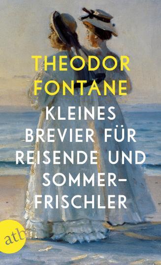 Theodor Fontane: Kleines Brevier für Reisende und Sommerfrischler