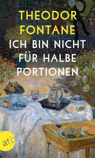 Theodor Fontane: Ich bin nicht für halbe Portionen