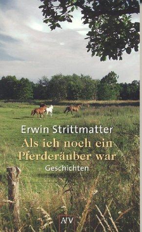 Erwin Strittmatter: Als ich noch ein Pferderäuber war
