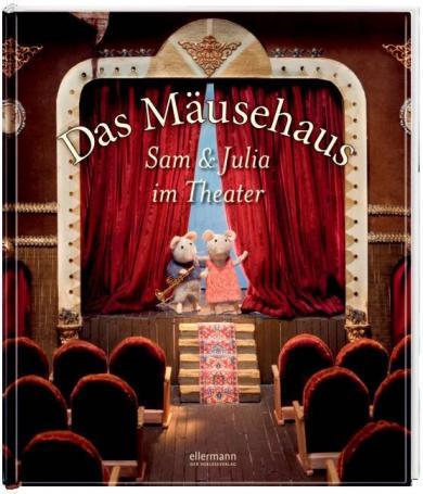 Karina Schaapman: Das Mäusehaus - Sam und Julia im Theater