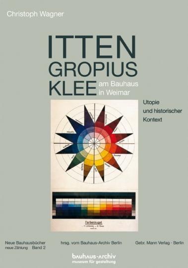 Christoph Wagner: Itten, Gropius, Klee am Bauhaus in Weimar