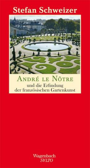 Stefan Schweizer: André le Nôtre und die Erfindung der französischen Gartenkunst