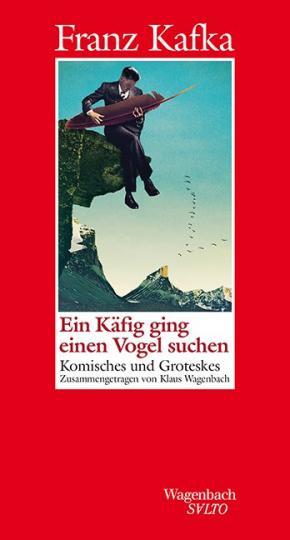 Franz Kafka, Klaus Wagenbach: Ein Käfig ging einen Vogel suchen