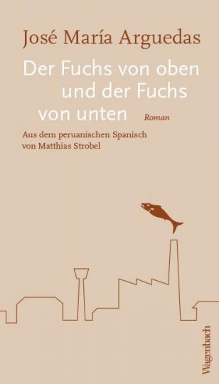 José Maria Arguedas: Der Fuchs von oben und der Fuchs von unten