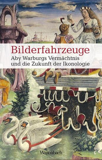 Andreas Beyer, Horst Bredekamp, Uwe Fleckner, Gerhard Wolf: Bilderfahrzeuge