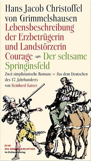 Hans J Ch von Grimmelshausen: Lebensbeschreibung der Erzbetrügerin und Landzerstörzerin Courage /Der seltsame Springinsfeld