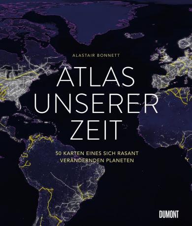 Alastair Bonnett: Atlas unserer Zeit