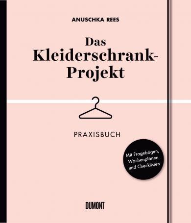 Anuschka Rees: Das Kleiderschrank-Projekt. Praxisbuch