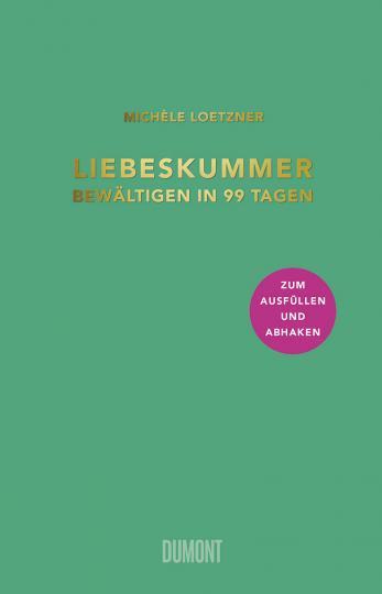 Michèle Loetzner: Liebeskummer bewältigen in 99 Tagen