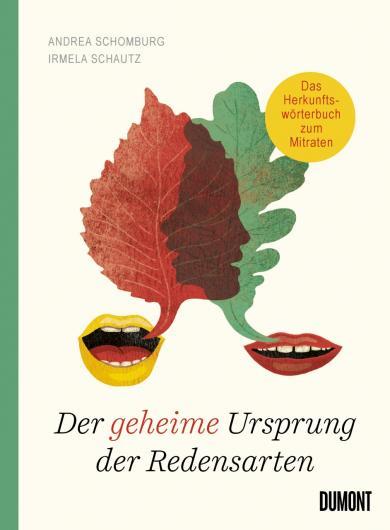 Irmela Schautz, Andrea Schomburg: Der geheime Ursprung der Redensarten