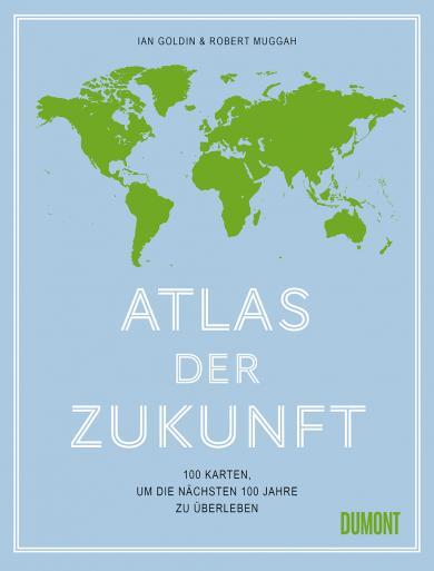 Ian Goldin, Robert Muggah: Atlas der Zukunft