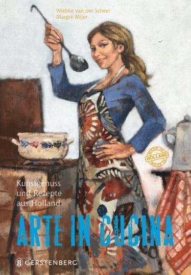 Margré Mijer, Wiebke van der Scheer: Arte in Cucina - Kunstgenuss und Rezepte aus Holland