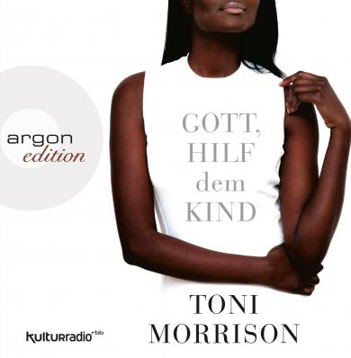 Toni Morrison: Gott, hilf dem Kind
