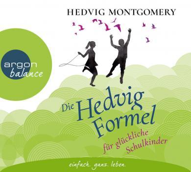 Hedvig Montgomery: Die Hedvig-Formel für glückliche Schulkinder