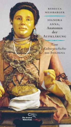 Rebecca Messbarger: Signora Anna, Anatomin der Aufklärung