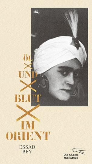 Essad Bey: Öl und Blut im Orient