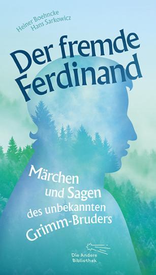 Heiner Boehncke, Ferdinand Grimm, Hans Sarkowicz: Der fremde Ferdinand