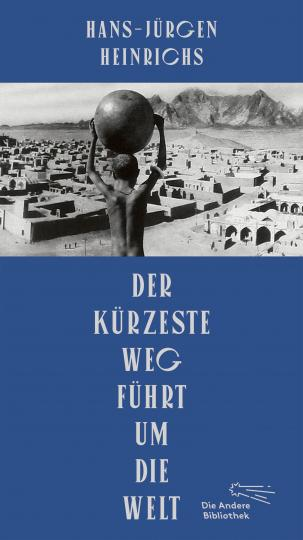Hans-Jürgen Heinrichs: Der kürzeste Weg führt um die Welt