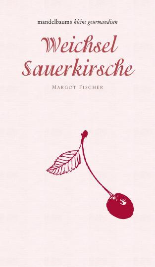 Margot Fischer: Weichsel/Sauerkirsche