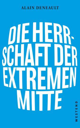 Alain Deneault, Alan Deneault: Die Herrschaft der extremen Mitte