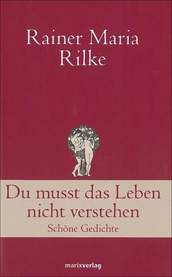 Rainer Maria Rilke: Du musst das Leben nicht verstehen